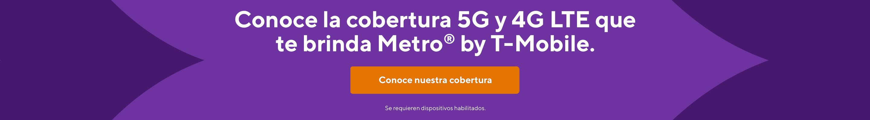 Conoce la cobertura 5G y 4G LTE que te brinda Metro by T-Mobile.