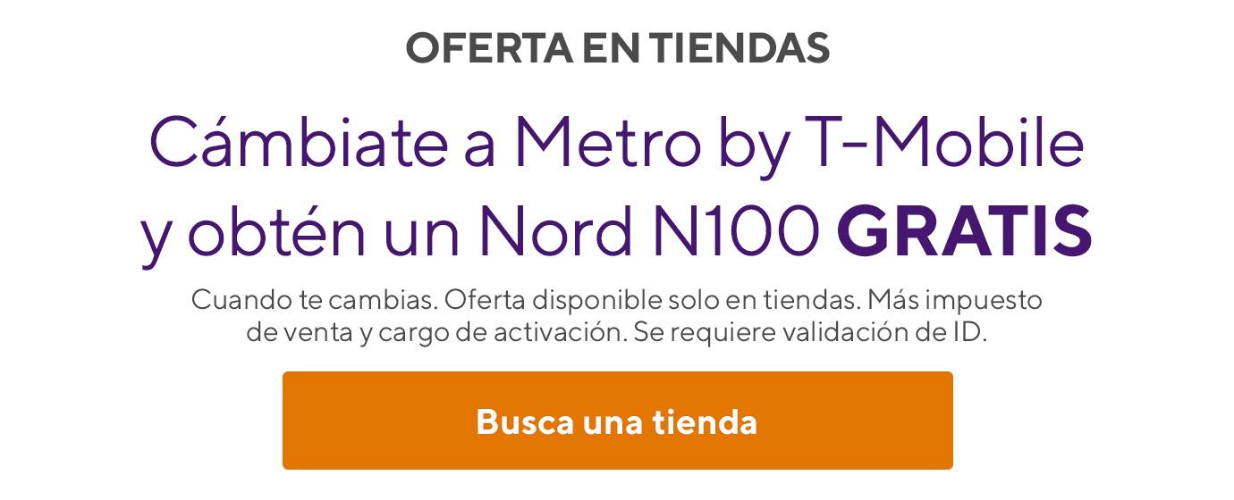 ¡Cámbiate a Metro by T-Mobile y obtén un  Nord N100 gratis! Cuando te cambias. Oferta disponible solo en tiendas. Más impuesto de venta y cargo de activación. Se requiere validación de ID.