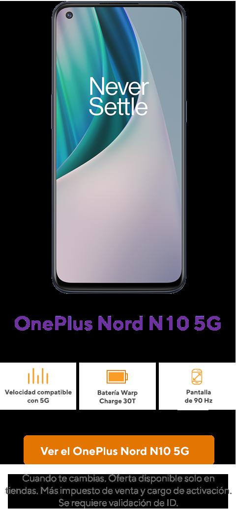 OnePlus Nord N10 5G. Cuando te cambias. Oferta disponible solo en tiendas. Más impuesto de venta y cargo de activación. Se requiere validación de ID.