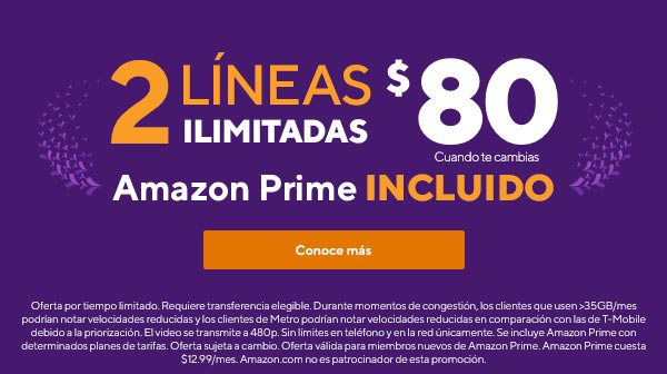 2 líneas por $80. Y Amazon Prime incluido con tu plan. cuando te cambias a Metro by T-Mobile