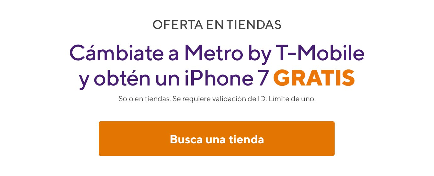Oferta en la tienda. Cámbiate a Metro y obtén uniPhone 7 gratis. Solo en tiendas. Se requiere validación de ID. Límite de uno.