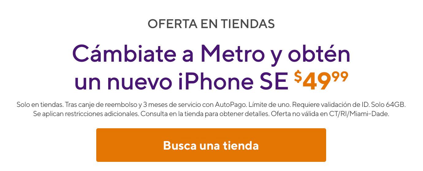Oferta en la tienda. Cámbiate a Metro y obtén uniPhone SE gratis. Solo en tiendas. Se requiere validación de ID. Límite de uno.