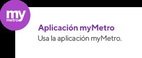 Aplicación myMetro. Usa la aplicación myMetro