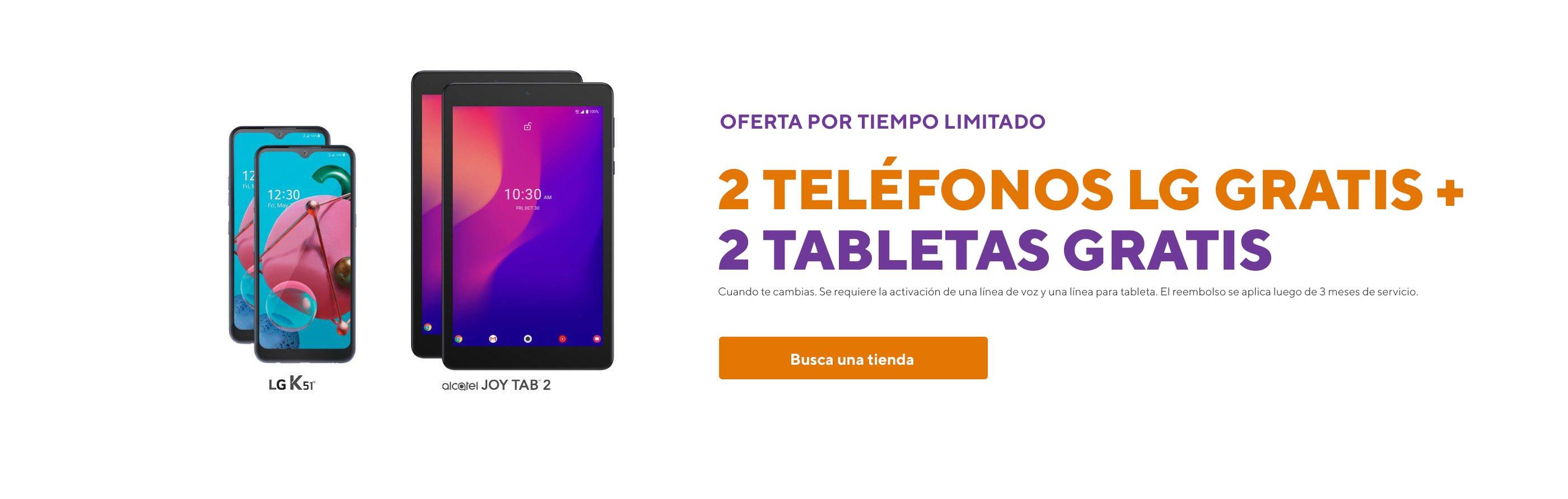 Oferta por tiempo limitado.2 teléfonos LG gratis más2 tabletas gratis cuando te cambias. Se requiere la activación de una línea de voz y una línea para tableta. El reembolso se aplica luego de 3 meses de servicio.
