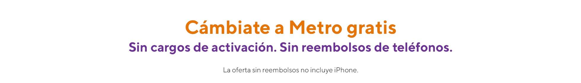 En estas fiestas, cámbiate a Metro gratis. Sin cargos de activación. Sin reembolsos de teléfonos. La oferta sin reembolsos no incluye iPhone.