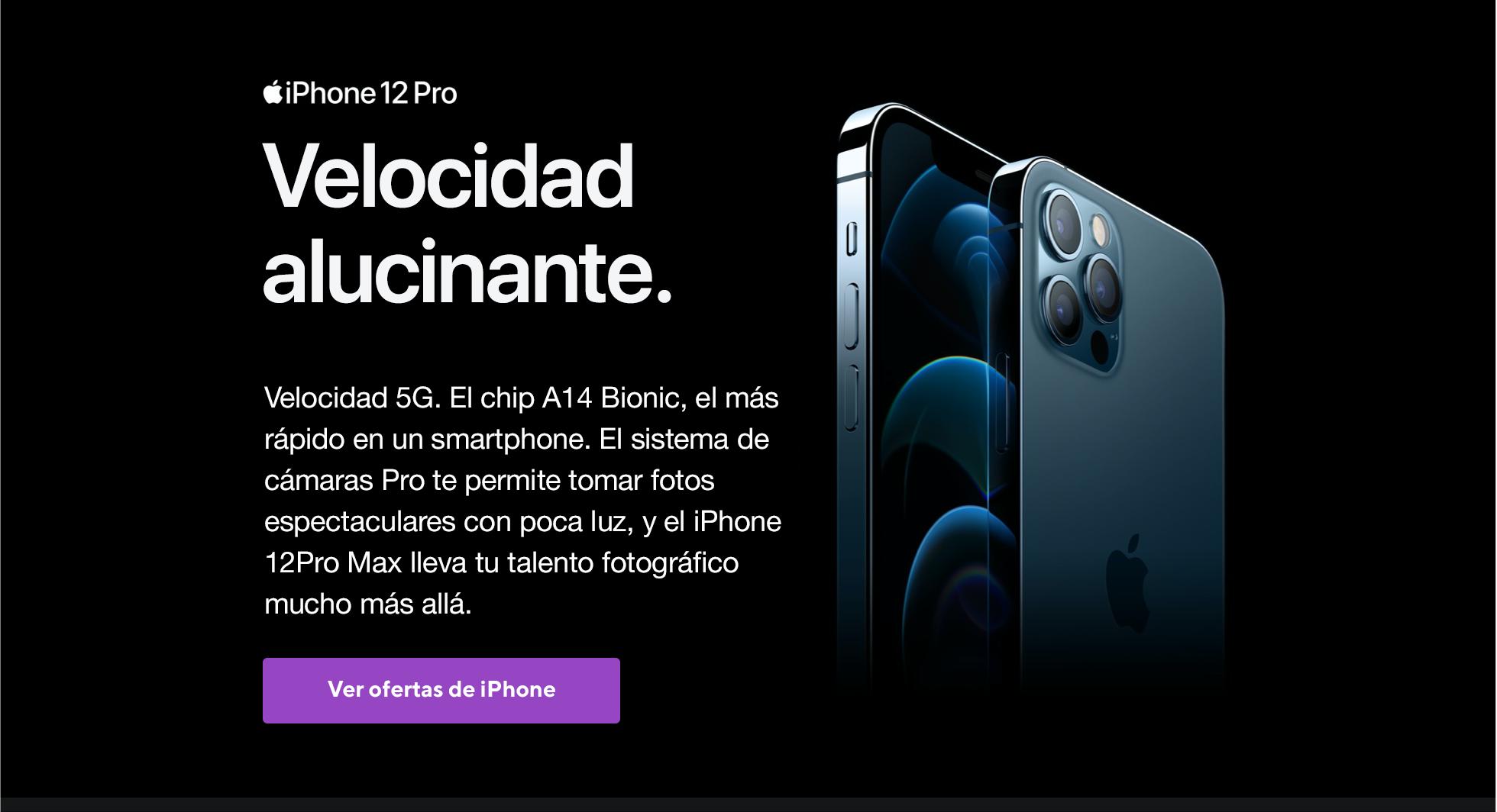 iPhone 12 Pro. Velocidad alucinante. Velocidad 5G. Chip A14 Bionic,el más rápido en un smartphone. Y un sistema de cámaras Pro optimizado para tomar fotos con poca luz, que alcanza su máxima expresión en eliPhone12Pro Max. Próximamente enMetro by T-Mobile.