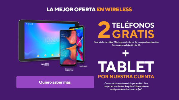 The best deal in wireless. 2 free phones when you switch plus sales tax and activation fee. Se requiere validación de ID. Plus tablet on us with new line of tablet service. Tras canje del reembolso. Requires 2 voice lines on the $60 base rate plan.