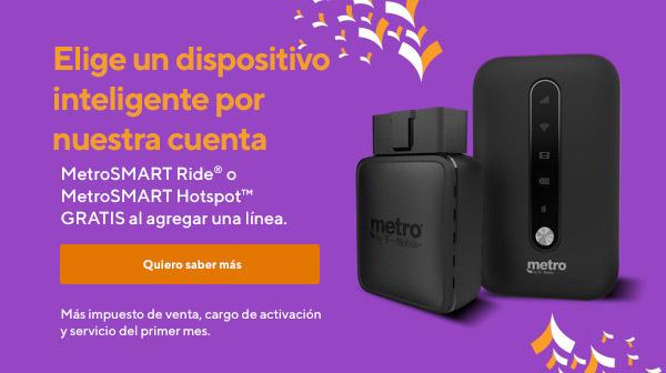 Elige un dispositivo inteligente por nuestra cuenta. MetroSMART Ride o MetroSMART Hotspot GRATIS al agregar una línea. Más impuesto de venta y cargo de activación. Metro by T-Mobile.