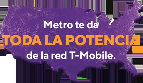 Metro te da toda la potencia de la red T-Mobile.